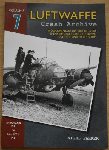 Luftwaffe Crash Archive - Volume 7 (1st January 1941 to 16th April 1941), by Nigel Parker